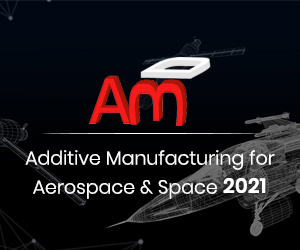Additive Manufacturing for Aerospace & Space 2021