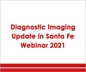 Diagnostic Imaging Update in Santa Fe Webinar 2021