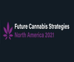 FUTURE CANNABIS STRATEGIES NORTH AMERICA 2021