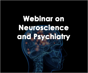 Webinar on Neuroscience and Psychiatry 2021