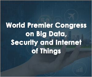 World Premier Congress on Big Data, Security and Internet of Things